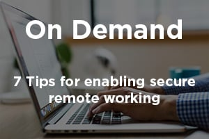 7 Tips to effectively enable secure remote working