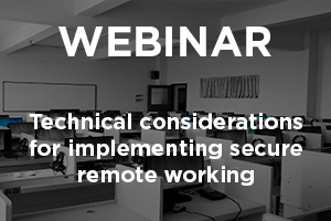 Technical considerations for implementing secure remote working